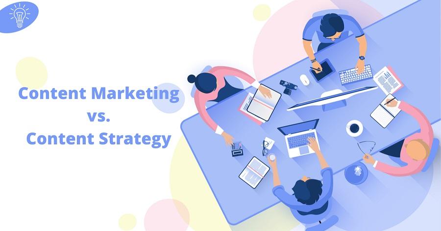 Sự khác biệt giữa Content Strategy và Content Marketing?